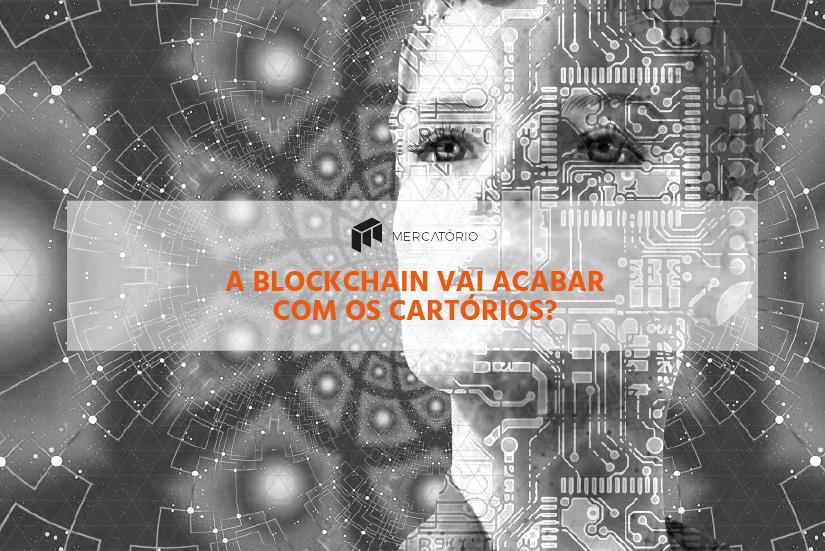 A Blockchain vai acabar com os cartórios?
